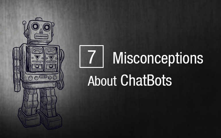 7 Current Misconceptions about Chatbots